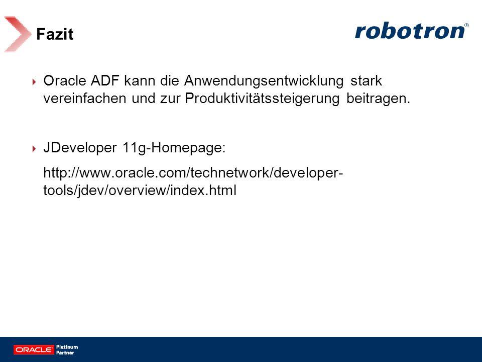 Fazit Oracle ADF kann die Anwendungsentwicklung stark vereinfachen und zur Produktivitätssteigerung beitragen.