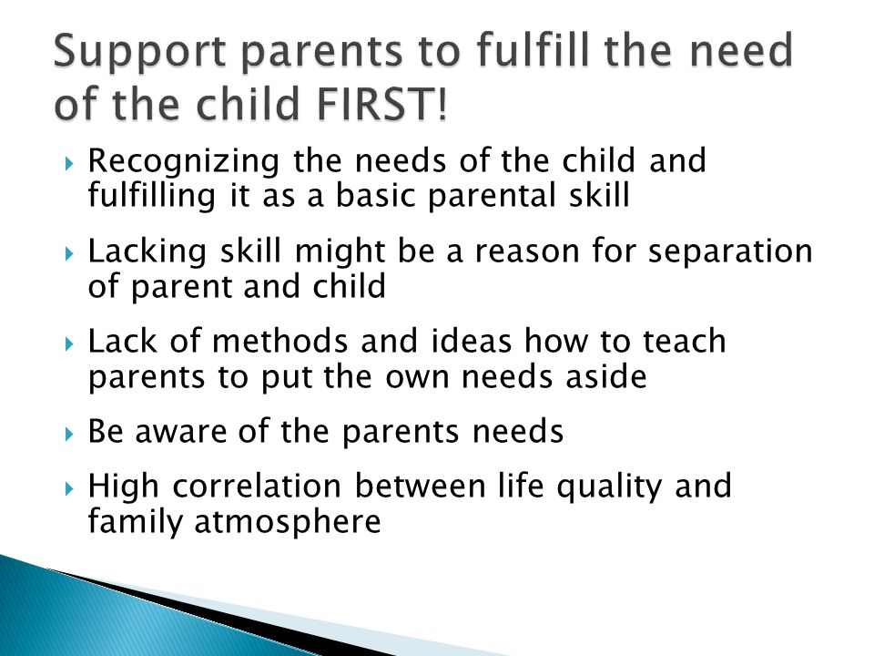 Support parents to fulfill the need of the child FIRST!