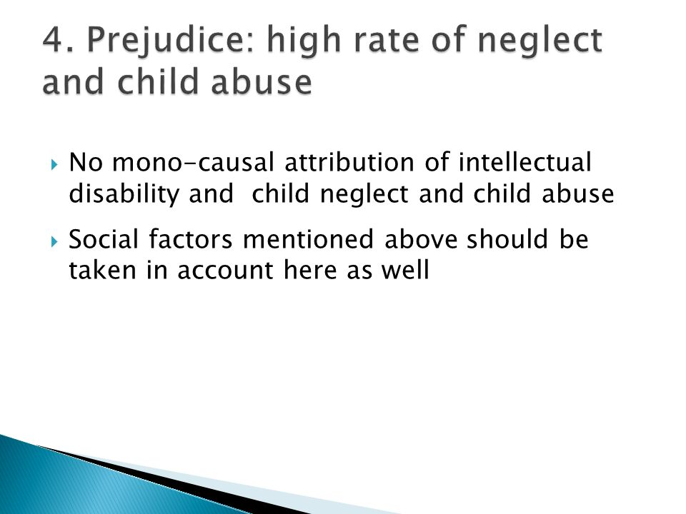4. Prejudice: high rate of neglect and child abuse