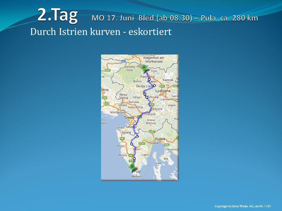 2.Tag MO 17. Juni Bled (ab 08:30) – Pula ca. 280 km