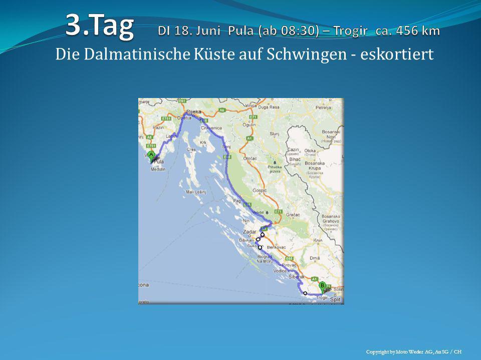 3.Tag DI 18. Juni Pula (ab 08:30) – Trogir ca. 456 km