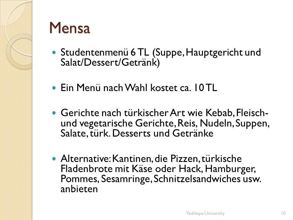 Mensa Studentenmenü 6 TL (Suppe, Hauptgericht und Salat/Dessert/Getränk) Ein Menü nach Wahl kostet ca. 10 TL.