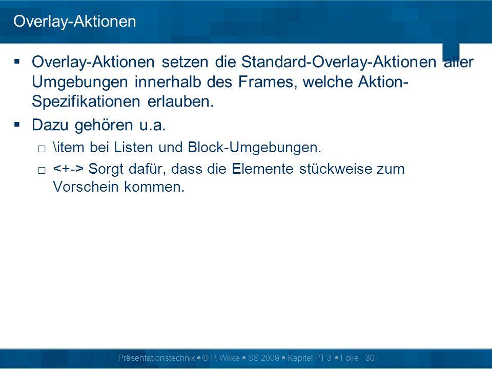 Overlay-AktionenOverlay-Aktionen setzen die Standard-Overlay-Aktionen aller Umgebungen innerhalb des Frames, welche Aktion-Spezifikationen erlauben.