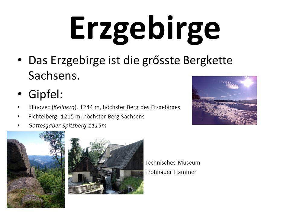 Erzgebirge Das Erzgebirge ist die grősste Bergkette Sachsens. Gipfel: