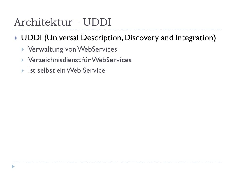 Architektur - UDDI UDDI (Universal Description, Discovery and Integration) Verwaltung von WebServices.
