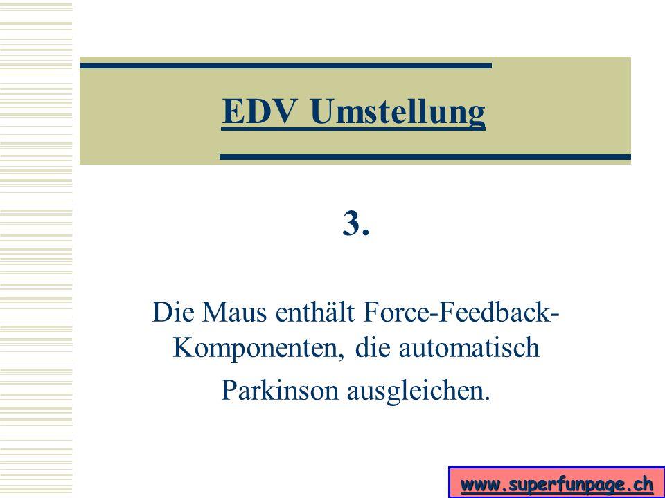 EDV Umstellung 3. Die Maus enthält Force-Feedback-Komponenten, die automatisch.