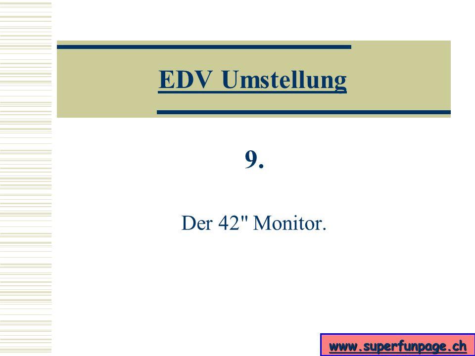 EDV Umstellung 9. Der 42 Monitor.