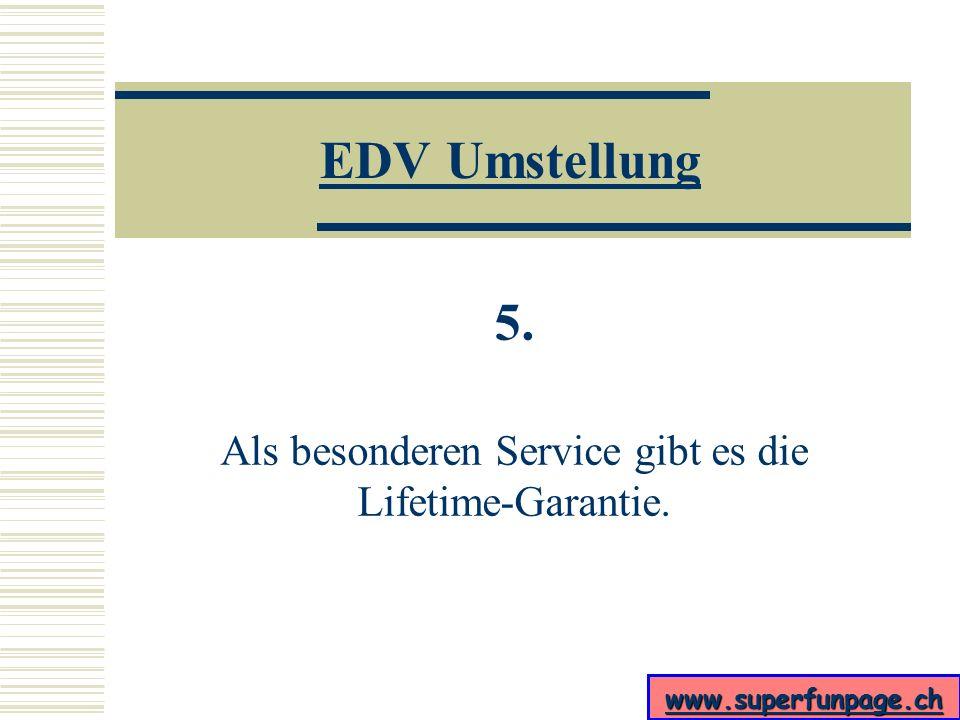 5. Als besonderen Service gibt es die Lifetime-Garantie.