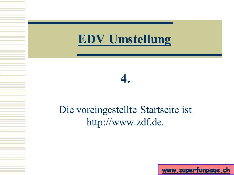4. Die voreingestellte Startseite ist http://www.zdf.de.