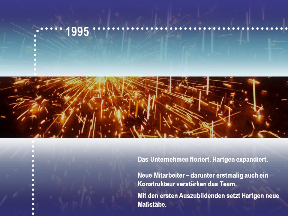 1995 Das Unternehmen floriert. Hartgen expandiert.