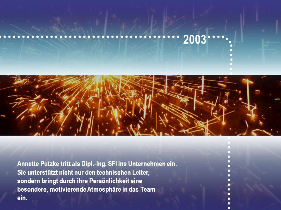 2003 Annette Putzke tritt als Dipl.-Ing. SFI ins Unternehmen ein.