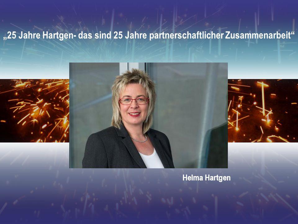 """""""25 Jahre Hartgen- das sind 25 Jahre partnerschaftlicher Zusammenarbeit"""