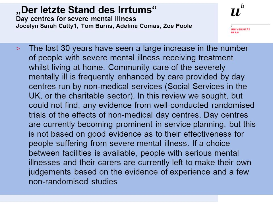 """Der letzte Stand des Irrtums Day centres for severe mental illness Jocelyn Sarah Catty1, Tom Burns, Adelina Comas, Zoe Poole"