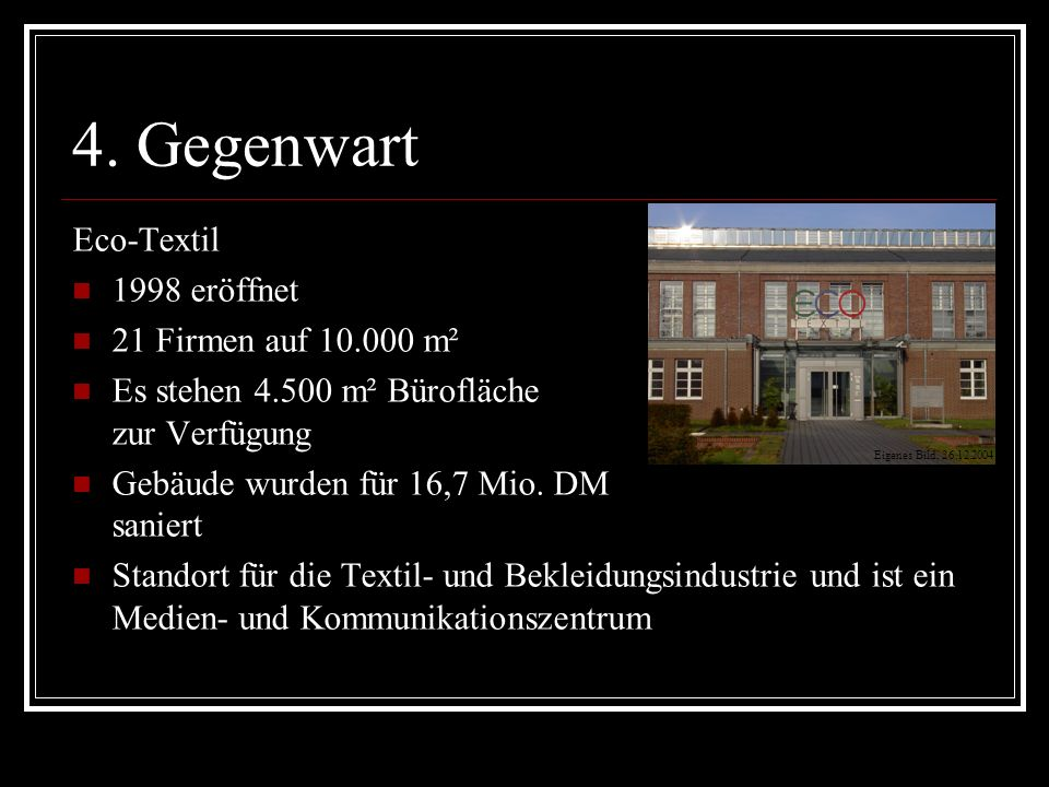 4. Gegenwart Eco-Textil 1998 eröffnet 21 Firmen auf 10.000 m²
