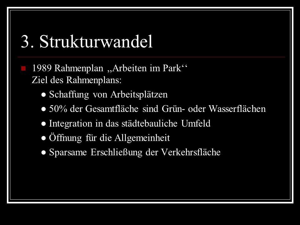 3. Strukturwandel 1989 Rahmenplan ,,Arbeiten im Park'' Ziel des Rahmenplans: