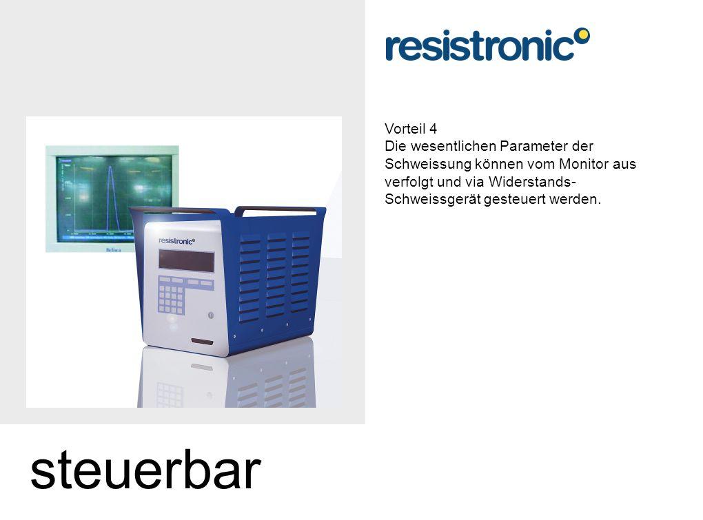 Vorteil 4 Die wesentlichen Parameter der Schweissung können vom Monitor aus verfolgt und via Widerstands-Schweissgerät gesteuert werden.