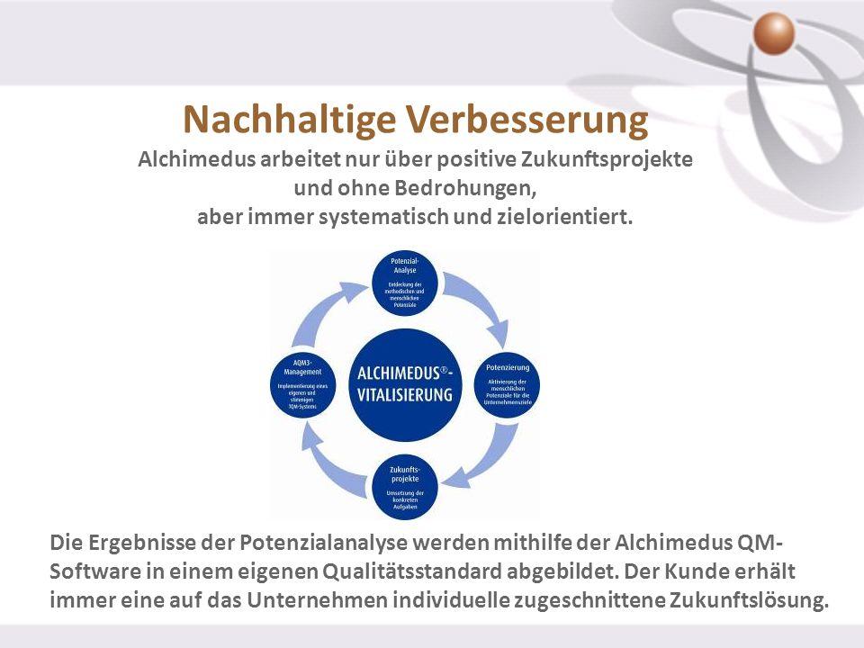 Nachhaltige Verbesserung Alchimedus arbeitet nur über positive Zukunftsprojekte und ohne Bedrohungen, aber immer systematisch und zielorientiert.