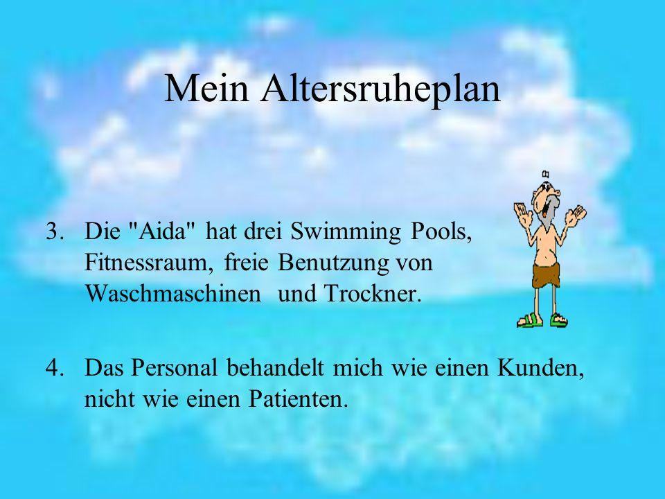 Mein Altersruheplan Die Aida hat drei Swimming Pools, Fitnessraum, freie Benutzung von Waschmaschinen und Trockner.