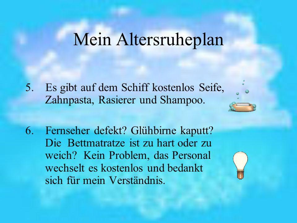 Mein Altersruheplan 5. Es gibt auf dem Schiff kostenlos Seife, Zahnpasta, Rasierer und Shampoo.