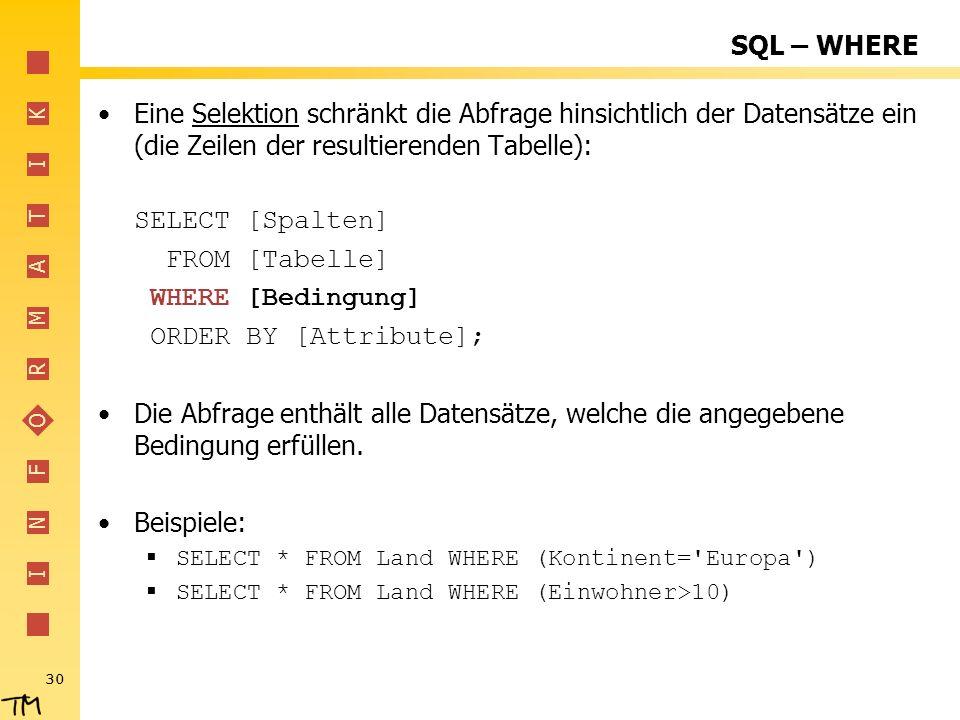 SQL – WHERE Eine Selektion schränkt die Abfrage hinsichtlich der Datensätze ein (die Zeilen der resultierenden Tabelle):