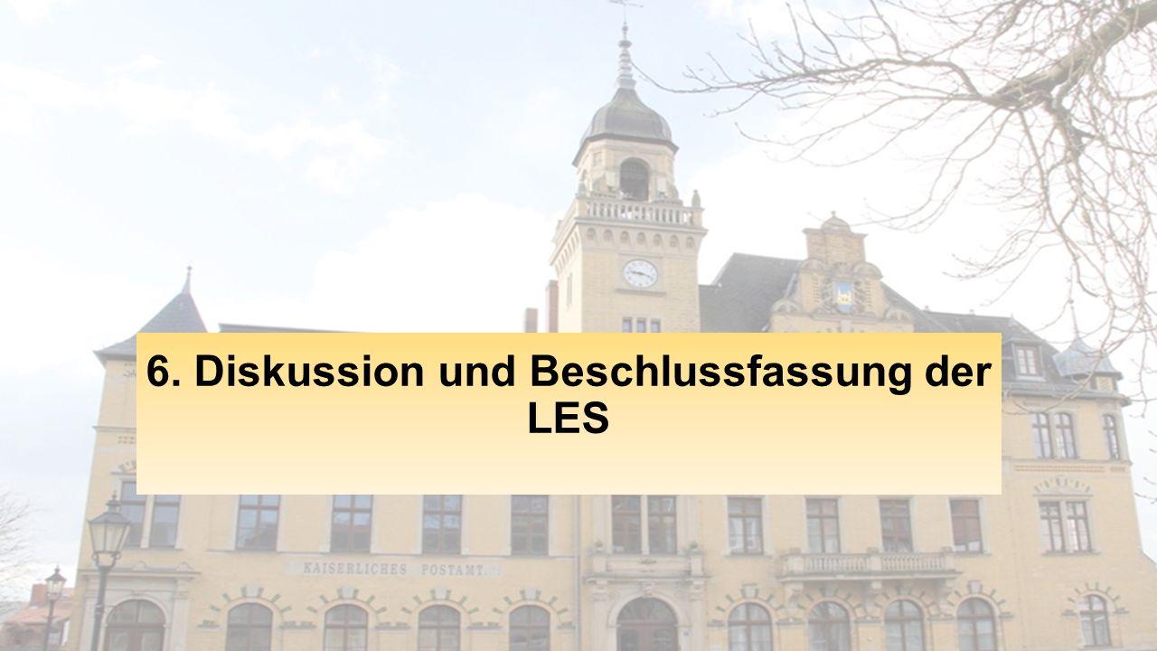 6. Diskussion und Beschlussfassung der LES