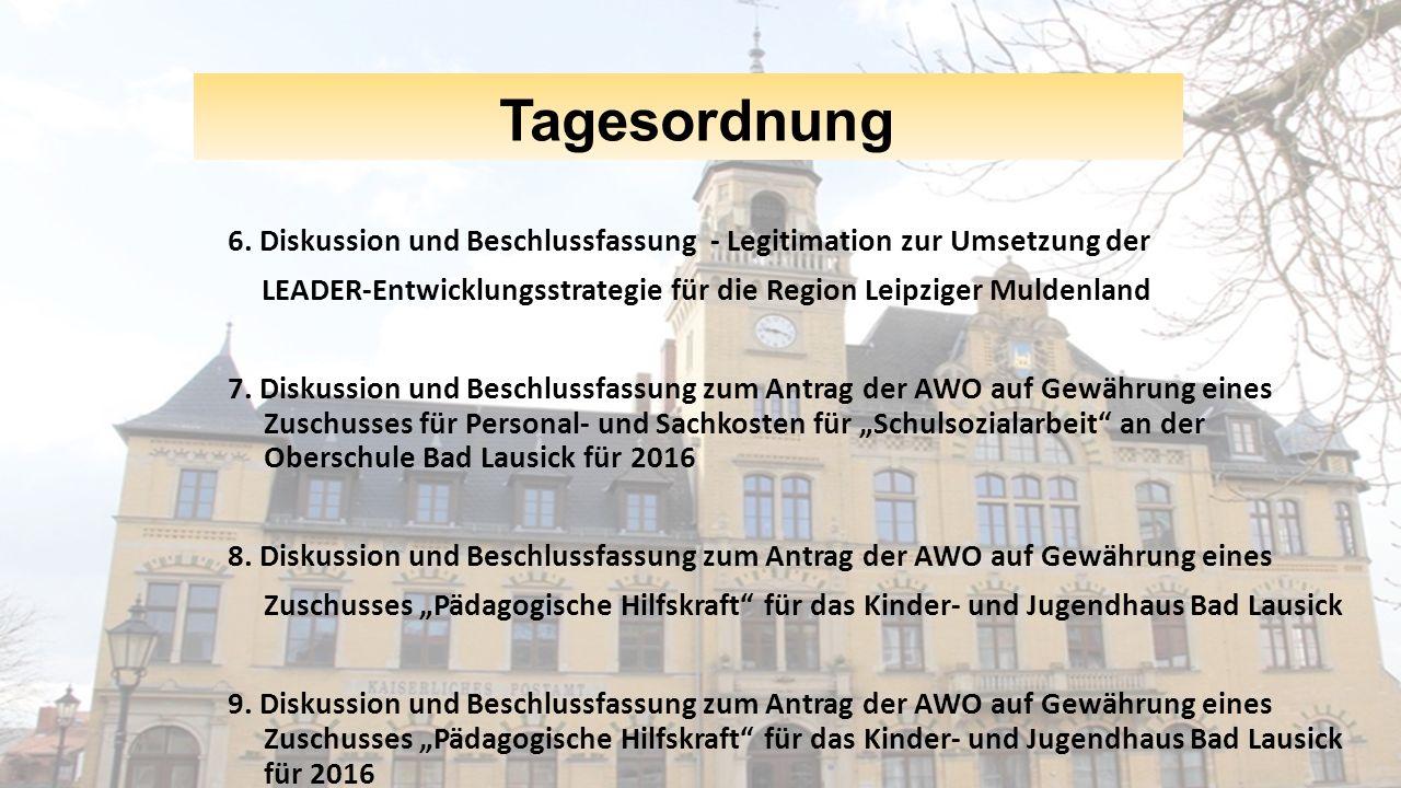 Tagesordnung 6. Diskussion und Beschlussfassung - Legitimation zur Umsetzung der. LEADER-Entwicklungsstrategie für die Region Leipziger Muldenland.