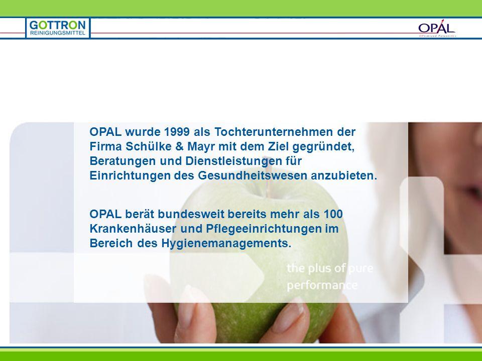 OPAL wurde 1999 als Tochterunternehmen der Firma Schülke & Mayr mit dem Ziel gegründet, Beratungen und Dienstleistungen für Einrichtungen des Gesundheitswesen anzubieten.