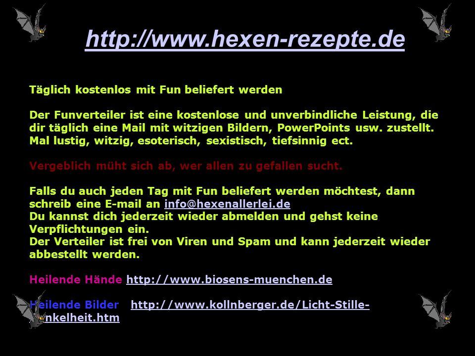 http://www.hexen-rezepte.de Täglich kostenlos mit Fun beliefert werden