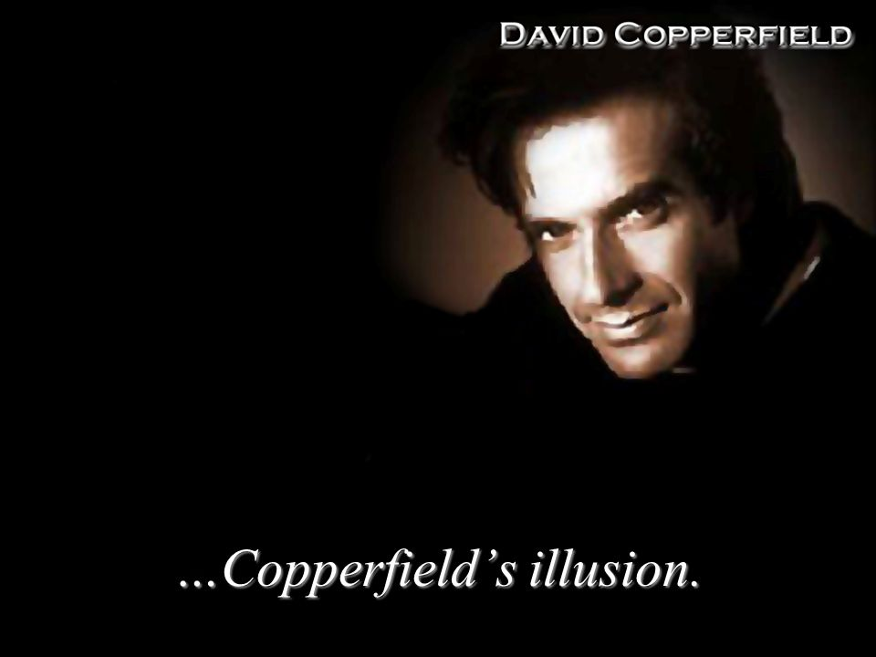 …Copperfield's illusion.