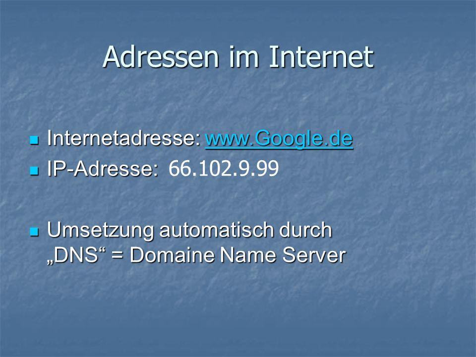 Adressen im Internet Internetadresse: www.Google.de