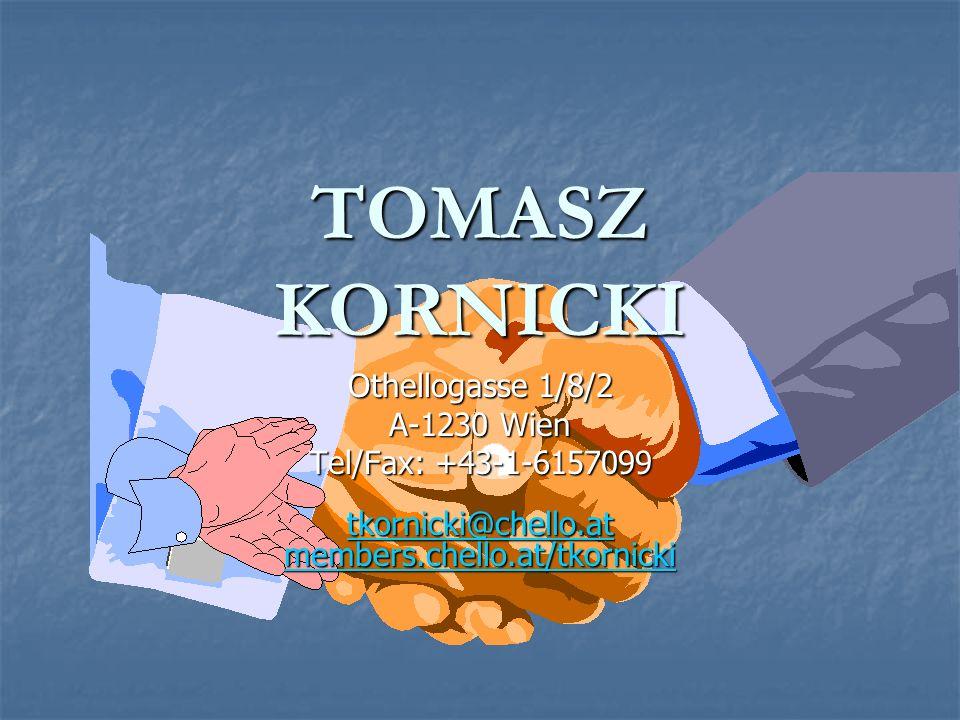 Tel/Fax: +43-1-6157099 tkornicki@chello.at members.chello.at/tkornicki