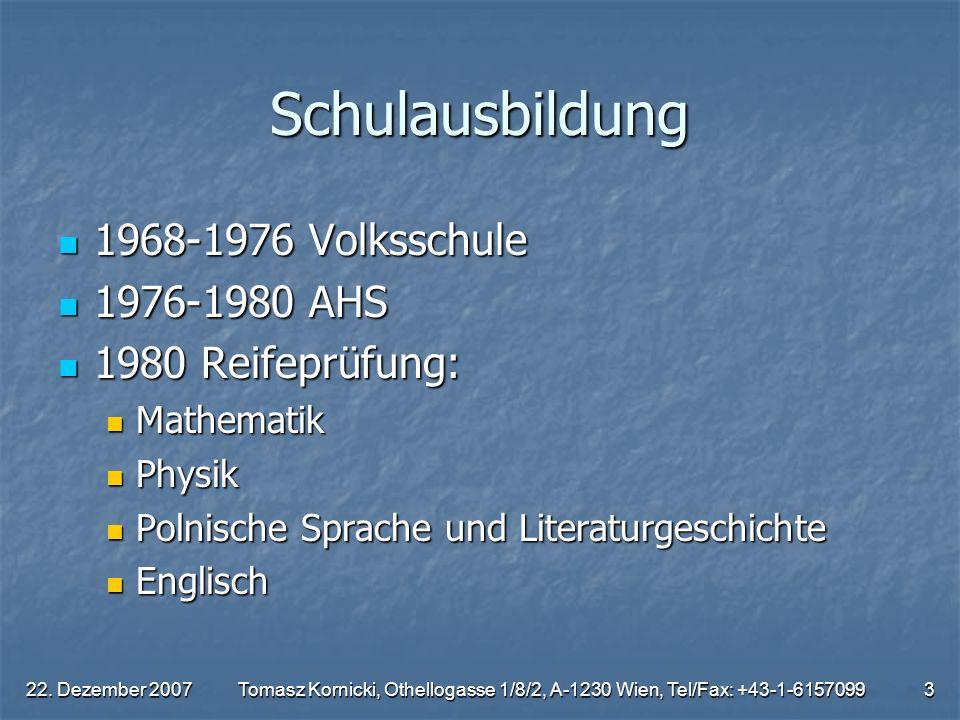 Schulausbildung 1968-1976 Volksschule 1976-1980 AHS 1980 Reifeprüfung: