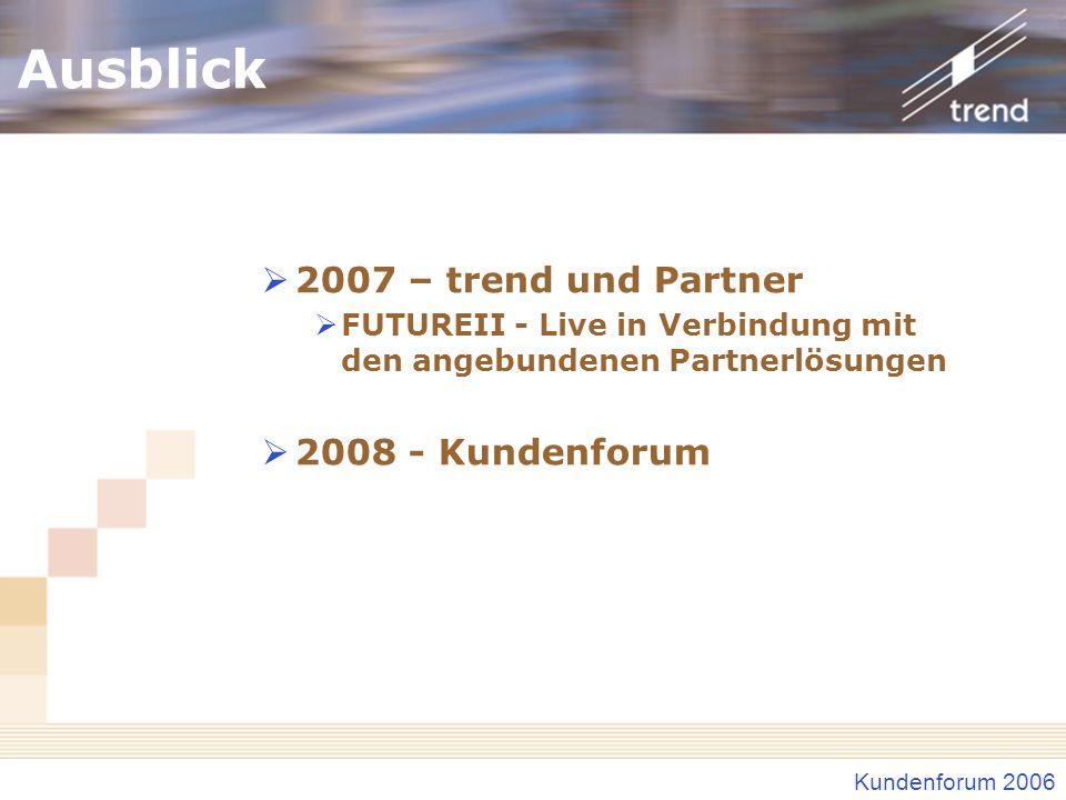 Ausblick 2007 – trend und Partner 2008 - Kundenforum