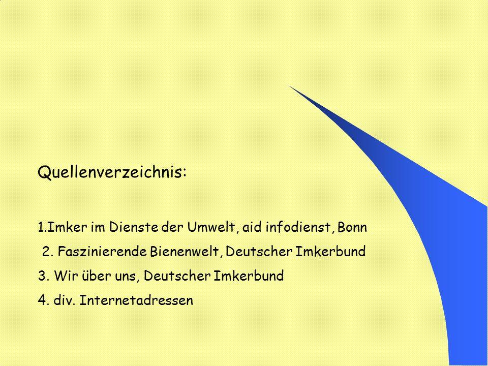 Quellenverzeichnis: 1.Imker im Dienste der Umwelt, aid infodienst, Bonn. 2. Faszinierende Bienenwelt, Deutscher Imkerbund.