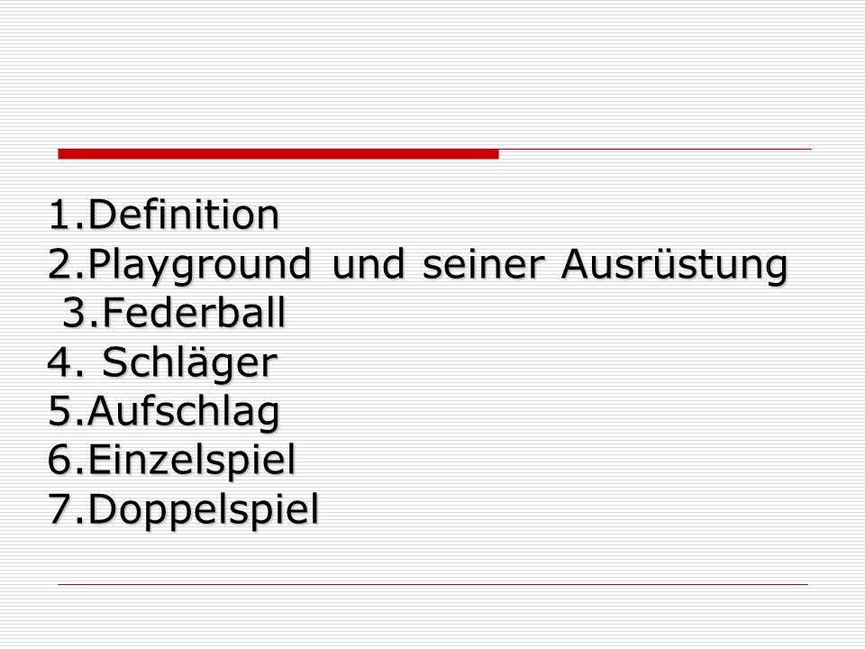 1. Definition 2. Playground und seiner Ausrüstung 3. Federball 4