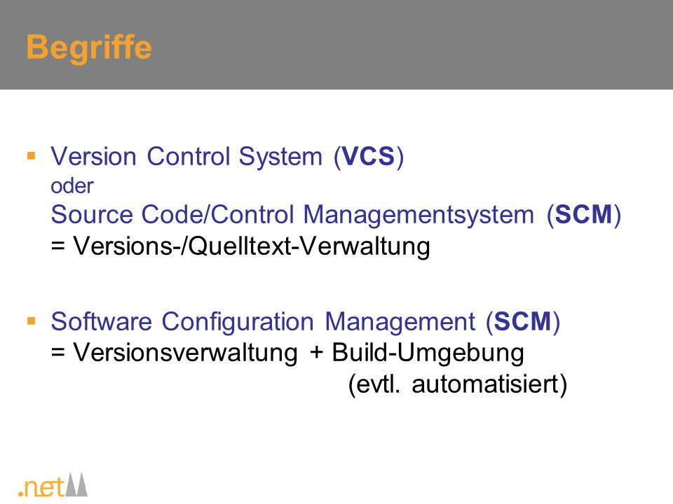 Begriffe Version Control System (VCS) oder Source Code/Control Managementsystem (SCM) = Versions-/Quelltext-Verwaltung.