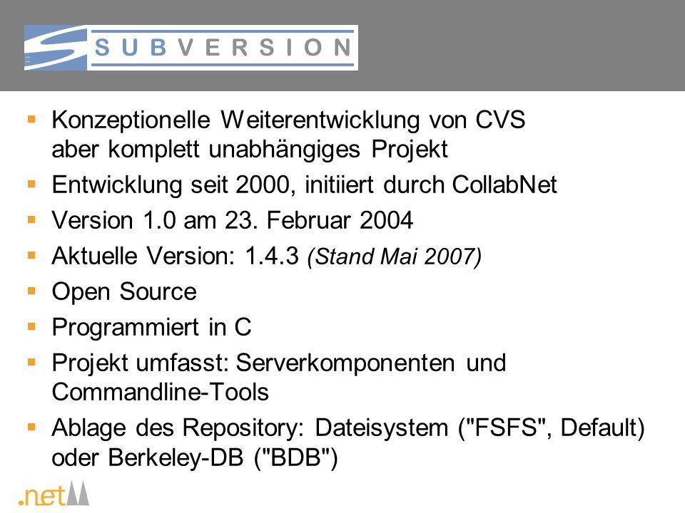 Subversion Konzeptionelle Weiterentwicklung von CVS aber komplett unabhängiges Projekt. Entwicklung seit 2000, initiiert durch CollabNet.