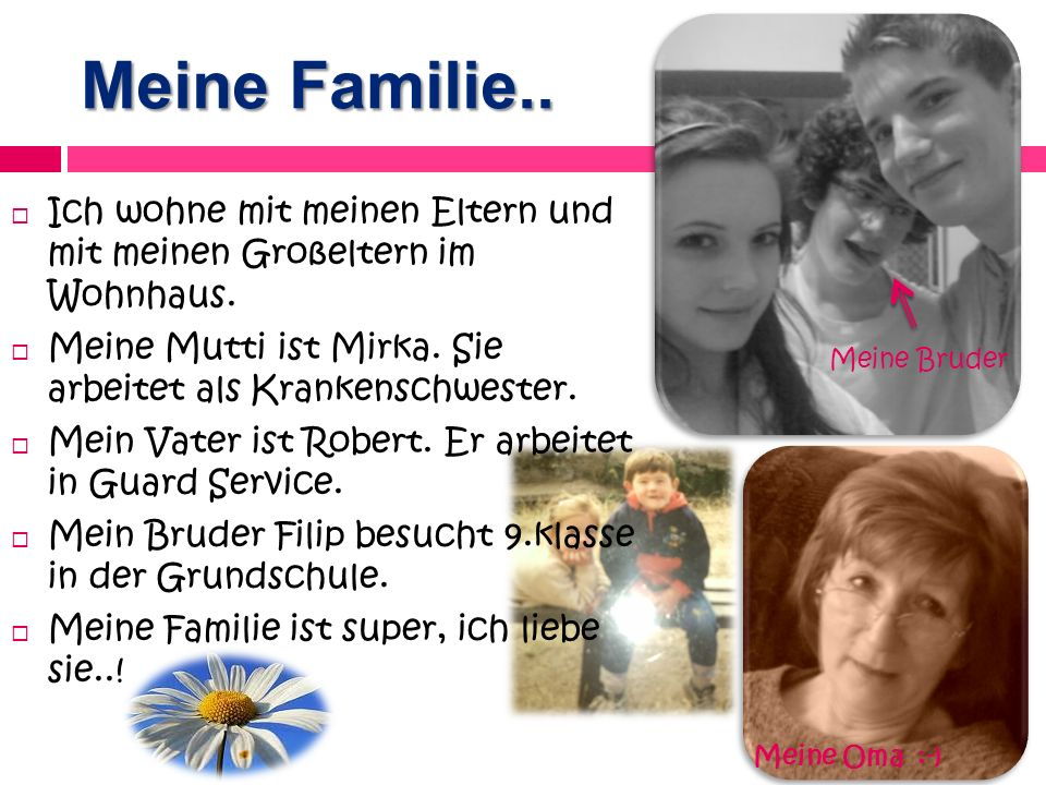 Meine Familie.. Ich wohne mit meinen Eltern und mit meinen Großeltern im Wohnhaus. Meine Mutti ist Mirka. Sie arbeitet als Krankenschwester.