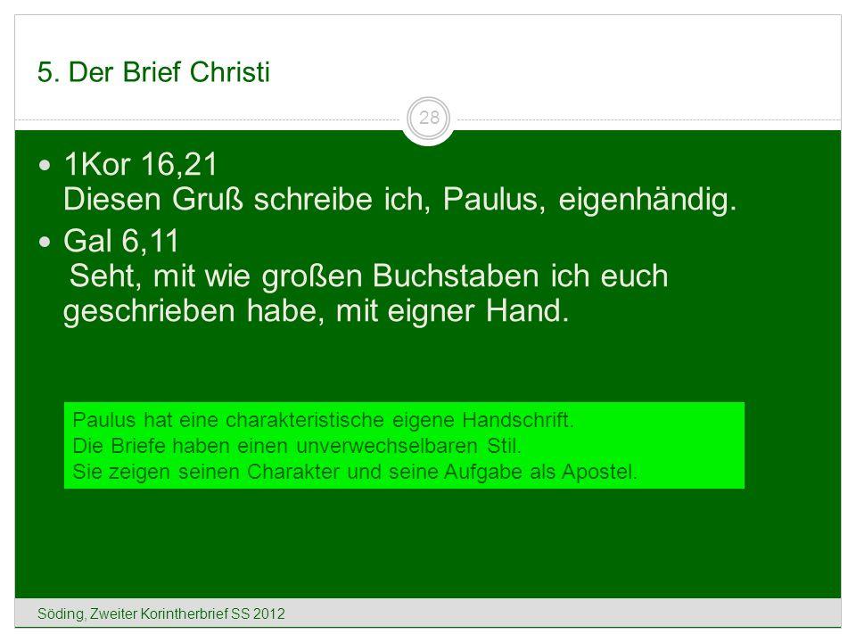 1Kor 16,21 Diesen Gruß schreibe ich, Paulus, eigenhändig.