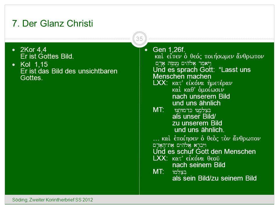 7. Der Glanz Christi 2Kor 4,4 Er ist Gottes Bild.
