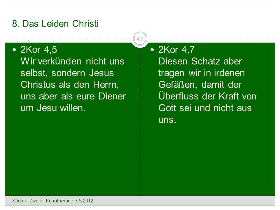 8. Das Leiden Christi 2Kor 4,5 Wir verkünden nicht uns selbst, sondern Jesus Christus als den Herrn, uns aber als eure Diener um Jesu willen.