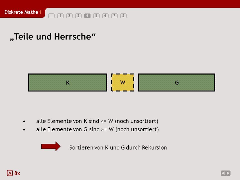 """4 """"Teile und Herrsche K. G. W. alle Elemente von K sind <= W (noch unsortiert) alle Elemente von G sind >= W (noch unsortiert)"""