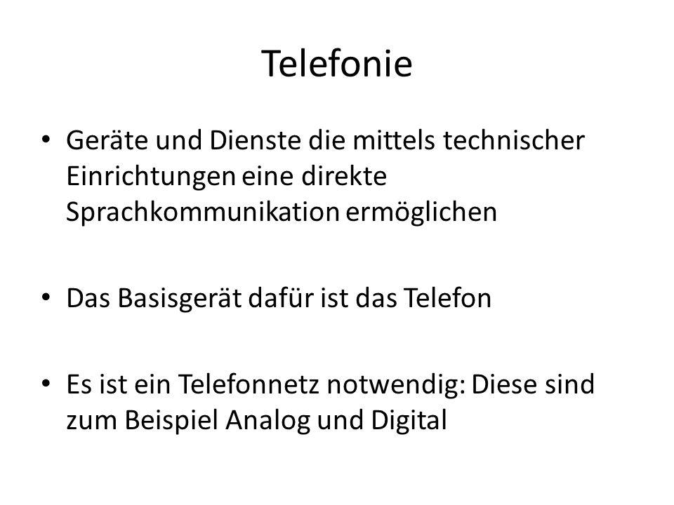 Telefonie Geräte und Dienste die mittels technischer Einrichtungen eine direkte Sprachkommunikation ermöglichen.