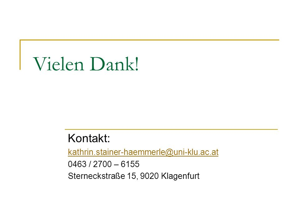 Vielen Dank! Kontakt: kathrin.stainer-haemmerle@uni-klu.ac.at