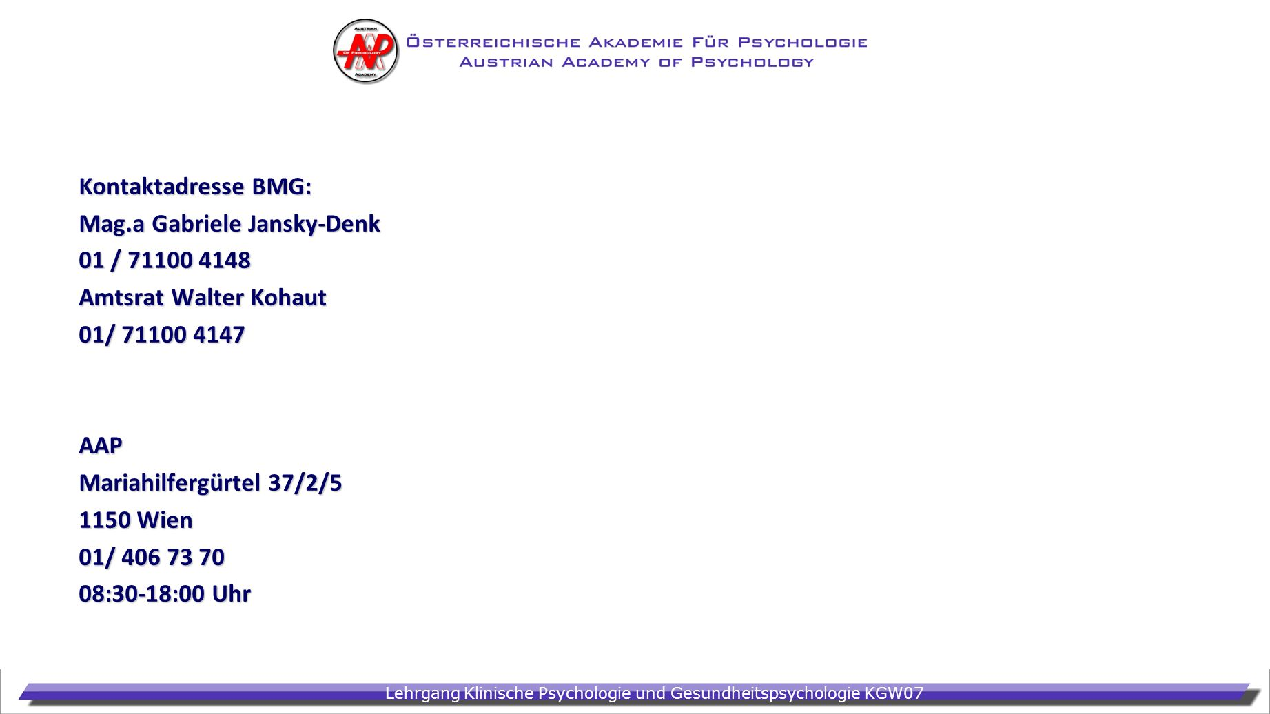 Kontaktadresse BMG: Mag.a Gabriele Jansky-Denk. 01 / 71100 4148. Amtsrat Walter Kohaut. 01/ 71100 4147.