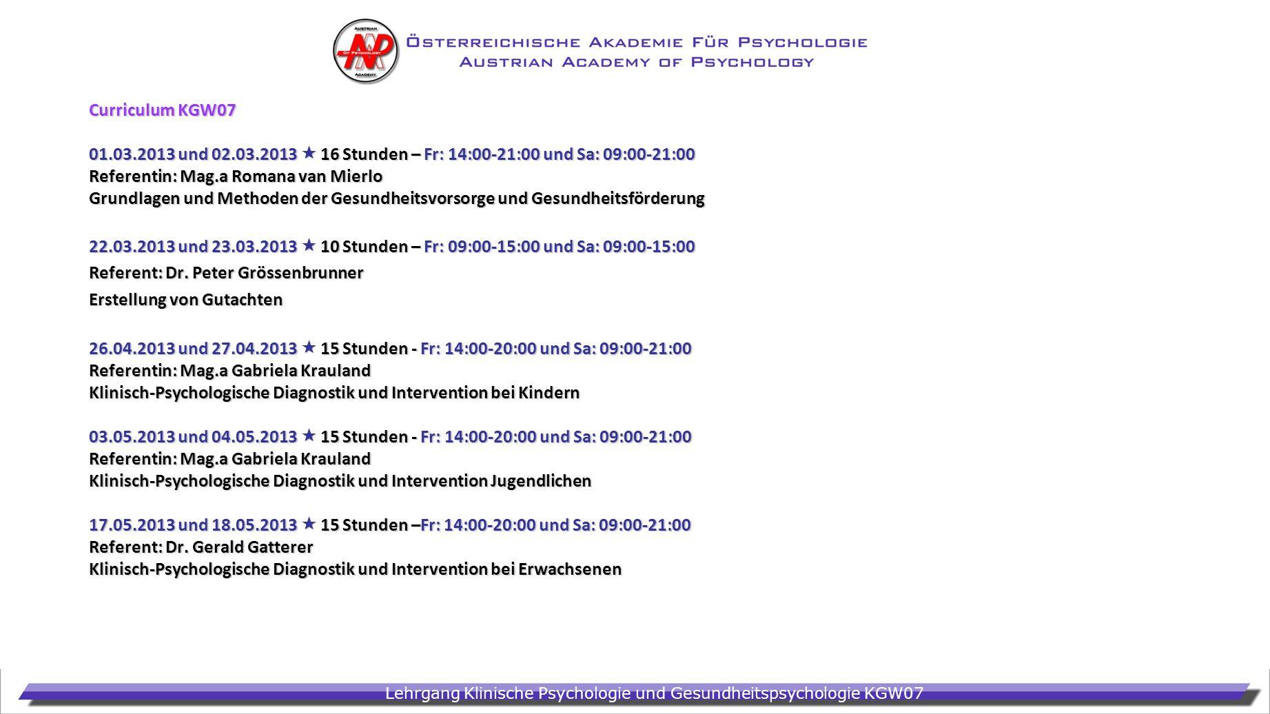 Curriculum KGW07 01.03.2013 und 02.03.2013  16 Stunden – Fr: 14:00-21:00 und Sa: 09:00-21:00. Referentin: Mag.a Romana van Mierlo.
