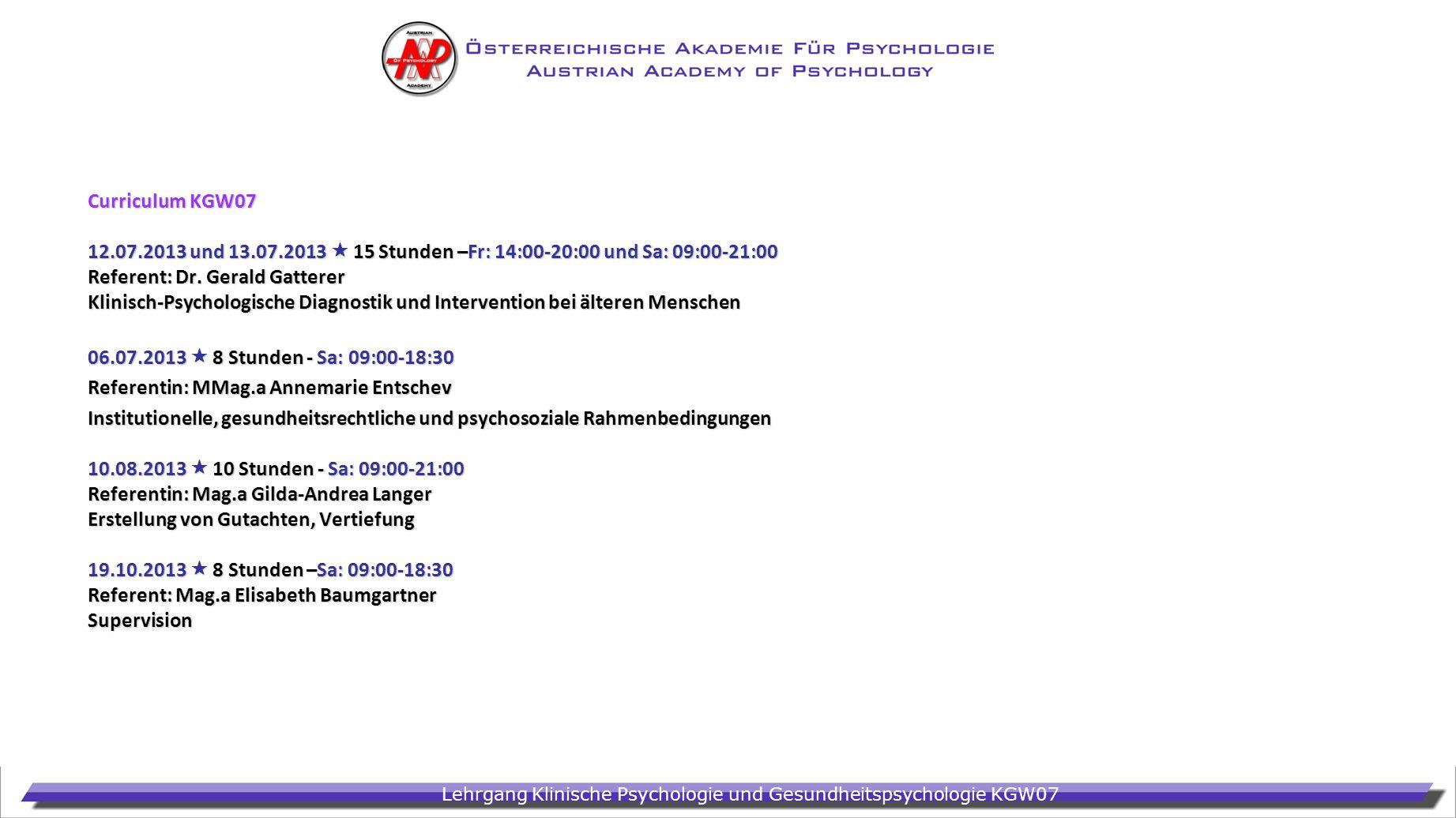 Curriculum KGW07 12.07.2013 und 13.07.2013  15 Stunden –Fr: 14:00-20:00 und Sa: 09:00-21:00. Referent: Dr. Gerald Gatterer.