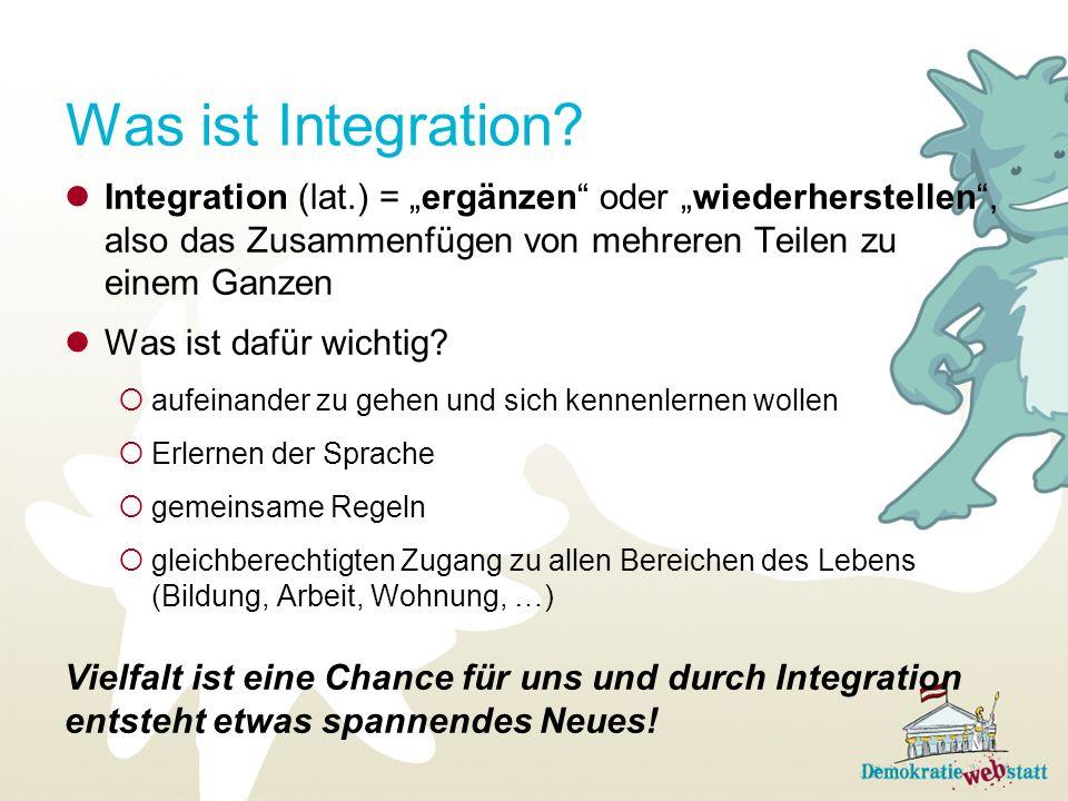 """Was ist Integration Integration (lat.) = """"ergänzen oder """"wiederherstellen , also das Zusammenfügen von mehreren Teilen zu einem Ganzen."""