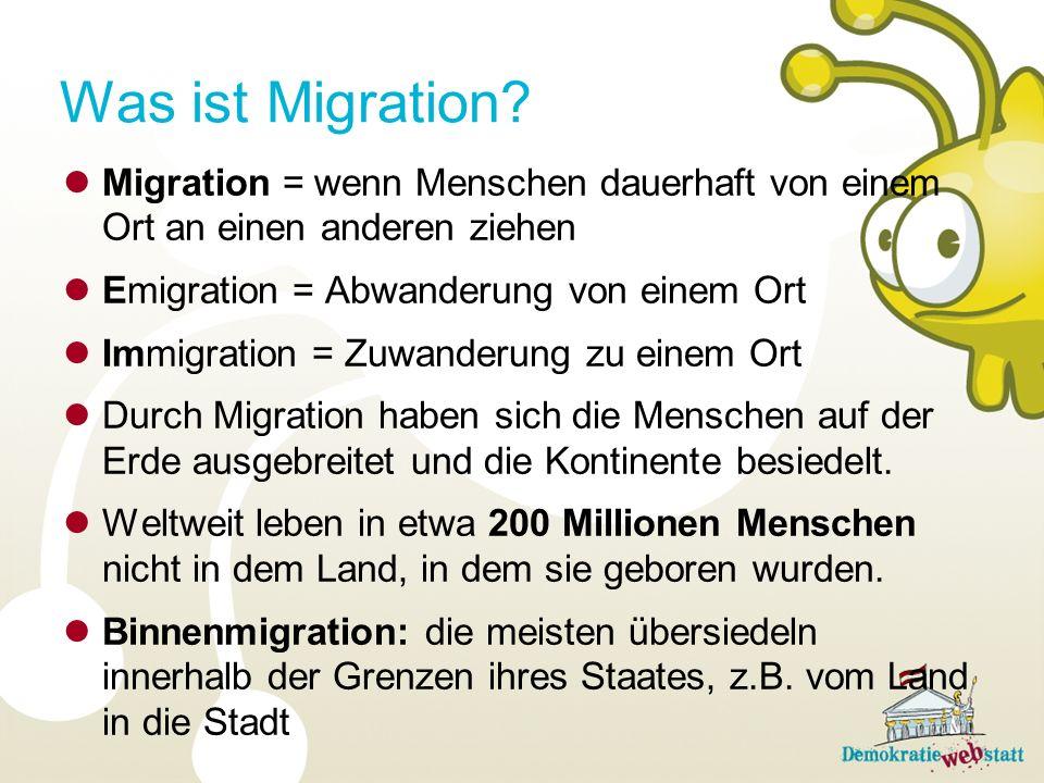 Was ist Migration Migration = wenn Menschen dauerhaft von einem Ort an einen anderen ziehen. Emigration = Abwanderung von einem Ort.