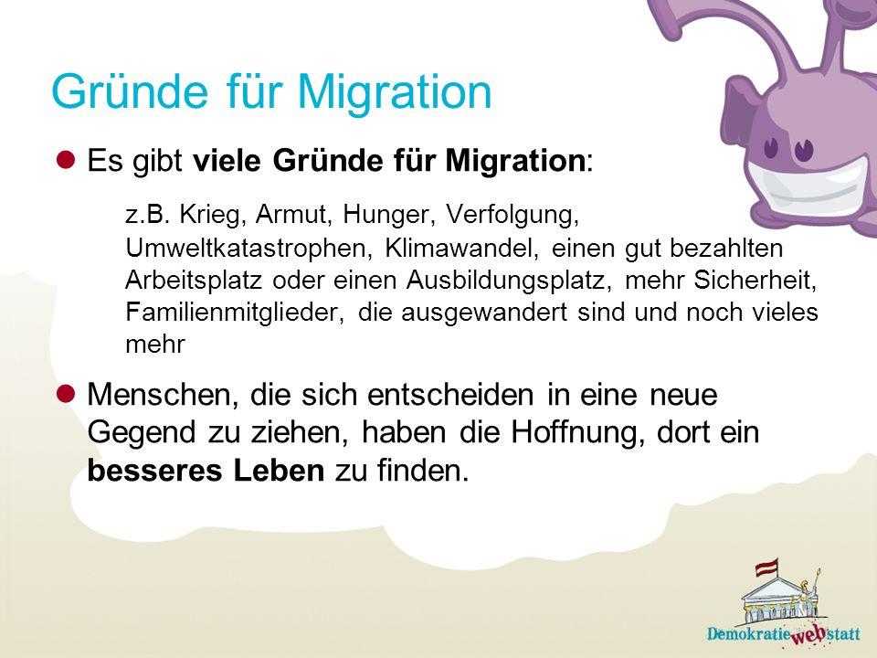 Gründe für Migration Es gibt viele Gründe für Migration: